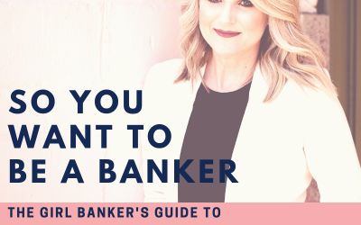 So You Want To Be A Banker: the Girl Banker's Guide To Moving Up the Ladder